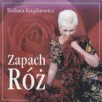 Barbara Ksiązkiewicz - Zapach róż