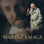 Mariusz Kalaga - Co tu jest grane