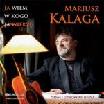 Mariusz Kalaga - Ja wiem w kogo wierzę