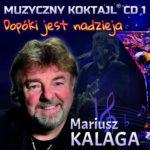 Mariusz Kalaga - Muzyczny Koktajl Dopuki jest nadzieja CD 1