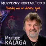Mariusz Kalaga - Muzyczny Koktajl Kiedy mi w duszy gra CD 3
