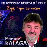 Mariusz Kalaga - Muzyczny Koktajl Żyje tym co mam CD 2