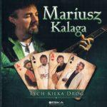 Mariusz Kalaga - Tych kilka dróg